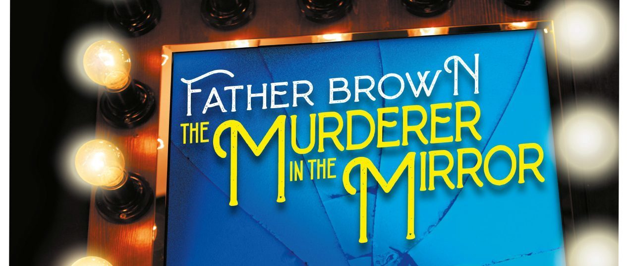 Father Brown The Murderer In The Mirror at Blackpool Grand Theatre April 2021